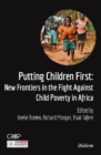 Putting Children First : New Frontiers in the Fight Against Child Poverty in Africa - Book