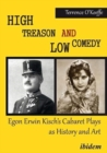 High Treason and Low Comedy - Egon Erwin Kisch's Cabaret Plays as History and Art - Book