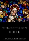 The Jefferson Bible - Life And Morals Of Jesus Of Nazareth - eBook