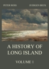 A History of Long Island, Vol. 1 - eBook
