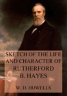 Sketch of the life and character of Rutherford B. Hayes - eBook