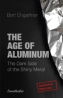 The Age of Aluminum : The Dark Side of the Shiny Metal - Book