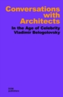 Conversations with Architects : In the Age of Celebrity - Book