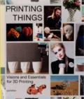 Printing Things : Visions and Essentials for 3D Printing - Book