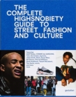 The Incomplete : Highsnobiety Guide to Street Fashion and Culture - Book