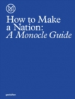 How to Make a Nation : A Monocle Guide - Book