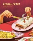 Visual Feast : Contemporary Food Staging and Photography - Book