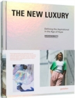 The New Luxury : Highsnobiety: Defining the Aspirational in the Age of Hype - Book