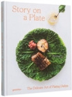 Story on a Plate : The Delicate Art of Plating Dishes - Book