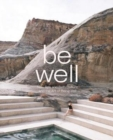Be Well : New Spa and Bath Culture and the Art of Being Well - Book