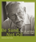 Be Sand, Not Oil - The Life and Work of Amos Vogel - Book