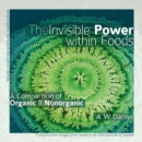 The Invisible Power Within Foods : A Comparison of Organic & Nonorganic - Book