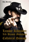 Lemmy Kilmister : Life Beyond Motorhead Collateral Damage - Book