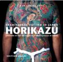 Traditional Tattoo in Japan -- HORIKAZU : Lifework of the Tattoo Master from Asakusa in Tokio - Book