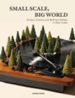 Small Scale, Big World : History, Culture, and Memory Hidden in Mini Crafts - Book