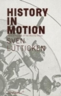 Sven Lutticken - History in Motion : Time in the Age of the Moving Image - Book
