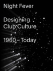 Night Fever: Designing Club Culture : 1960-Today - Book