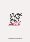 Startup Guide Zurich : The Entrepreneur's Handbook - Book
