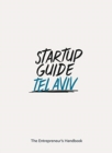 Startup Guide Tel Aviv : The Entrepreneur's Handbook - Book