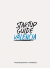Startup Guide Valencia : The Entrepreneur's Handbook - Book