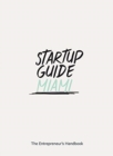 Startup Guide Miami : The Entrepreneur's Handbook - Book