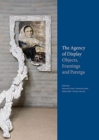 The Agency of Display : Objects, Framings and Parerga - Book