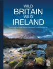 Wild Britain | Wild Ireland : Unique National Parks, Nature Reserves and Biosphere Reserves - Book