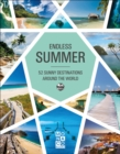 Endless Summer : 52 Sunny Destinations Around the World - Book