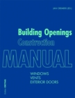 Building Openings Construction Manual : Windows, Vents, Exterior Doors - Book