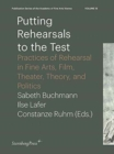 Putting Rehearsals to the Test - Practices of Rehearsal in Fine Arts, Film, Theater, Theory, and Politics - Book