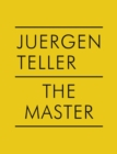 Juergen Teller: The Master IV : Nobuyoshi Araki, William Eggleston, Boris Mikhailov, Charlotte Rampling - Book