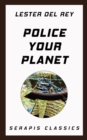 Police Your Planet (Serapis Classics) - eBook