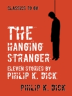 The Hanging Stranger Eleven Stories by Philip K. Dick - eBook