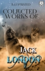 Collected works of Jack London  (illustrated) - eBook