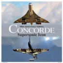 Concorde : Supersonic Icon - 50th Anniversary Edition - Book