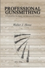 Professional Gunsmithing : A Textbook On The Repair And Alteration Of Firearms - eBook