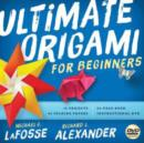 Ultimate Origami for Beginners : The perfect kit for beginners - Everything you need in this box - Book