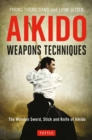 Aikido Weapons Techniques : The Wooden Sword, Stick and Knife of Aikido - Book