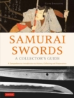 Samurai Swords - A Collector's Guide : A Comprehensive Introduction to History, Collecting and Preservation - of the Japanese Sword - Book