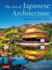 The Art of Japanese Architecture : History / Culture / Design - Book