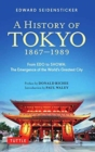 A History of Tokyo 1867-1989 : From EDO to SHOWA: The Emergence of the World's Greatest City - Book