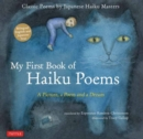 My First Book of Haiku Poems : A Picture, a Poem and a Dream; Classic Poems by Japanese Haiku Masters Bilingual English and Japanese text - Book
