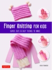 Finger Knitting for Kids : Super Cute and Easy Things to Make - Book