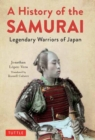 A History of the Samurai : Legendary Warriors of Japan - Book