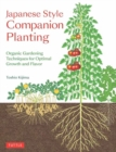 Japanese Style Companion Planting : Organic Gardening Techniques for Optimal Growth and Flavor - Book