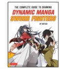 The Complete Guide to Drawing Dynamic Manga Sword Fighters : (An Action-Packed Guide with Over 600 illustrations) - Book