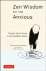 Zen Wisdom for the Anxious : Simple Advice from a Zen Buddhist Monk - Book