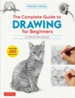 The Complete Guide to Drawing for Beginners : 21 Step-by-Step Lessons - Over 450 illustrations! - Book