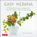 Easy Ikebana : 30 Beautiful Flower Arrangements You Can Make in Three Simple Steps - Book
