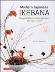 Modern Japanese Ikebana : Elegant Flower Arrangements for Your Home (Contains 42 Projects) - Book